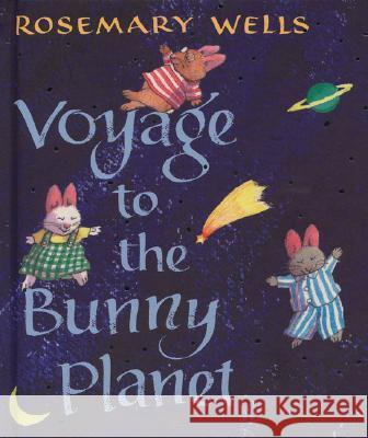 Voyage to the Bunny Planet Rosemary Wells 9780670011032