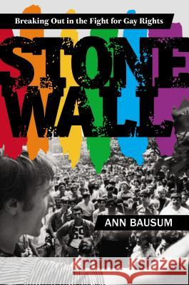 Stonewall: Breaking Out in the Fight for Gay Rights Ann Bausum 9780670016792
