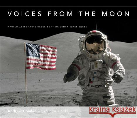 Voices from the Moon: Apollo Astronauts Describe Their Lunar Experiences Andrew Chaikin 9780670020782 Penguin Putnam