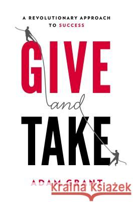 Give and Take: Why Helping Others Drives Our Success Adam M. Grant 9780670026555
