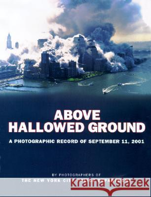 Above Hallowed Ground: A Photographic Record of September 11, 2001 David Fitzpatrick 9780670031719