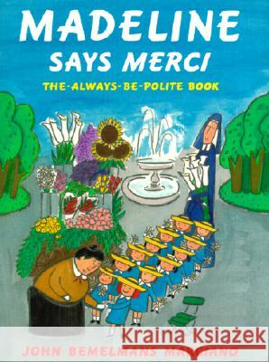 Madeline Says Merci: The Always Be Polite Book John Bemelmans Marciano Ludwig Bemelmans 9780670035052