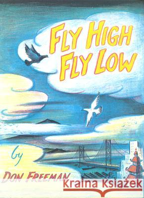 Fly High, Fly Low Don Freeman 9780670036851