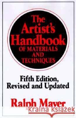 The Artist's Handbook of Materials and Techniques: Fifth Edition, Revised and Updated Ralph Mayer 9780670837014