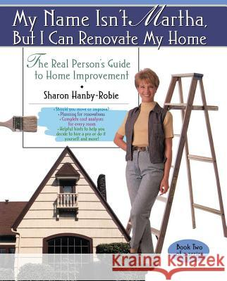 My Name Isn't Martha But I Can Renovate My Home Sharon Hanby-Robie 9780671015435