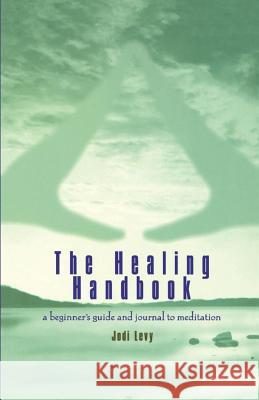 The Healing Handbook: A Beginner's Guide and Journal to Meditation Jodi Levy 9780671027599