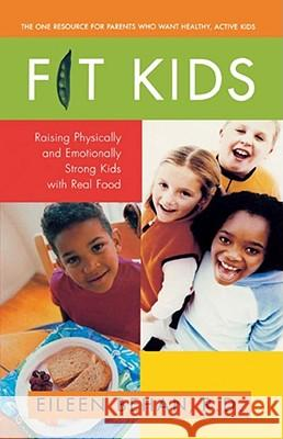 Fit Kids: Raising Physically and Emotionally Strong Kids with Real Food Eileen Behan 9780671037161