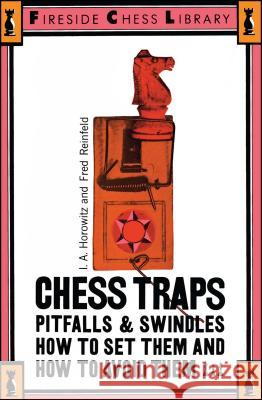 Chess Traps, Pitfalls and Swindles: How to Set Them and How to Avoid Them Israel A. Horowitz Fred Reinfeld 9780671210410 Fireside Books