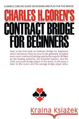 Contract Bridge for Beginners: A Simple Concise Guide for the Novice (Including Point Count Bidding) Charles H. Goren 9780671210526
