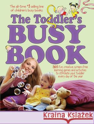 The Toddler's Busy Book: 365 Fun, Creative, Screen-Free Learning Games and Activities to Stimulate Your Toddler Every Day of the Year Trish Kuffner 9780671317744
