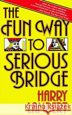 The Fun Way to Serious Bridge Harry Lampert 9780671630270