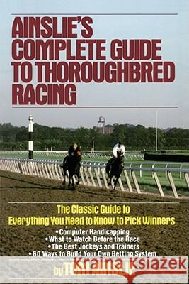 Ainslie's Complete Guide to Thoroughbred Racing Tom Ainslie 9780671656553