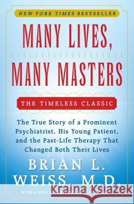 Many Lives, Many Masters: The True Story of a Prominent Psychiatrist, His Young Patient, and the Past-Life Therapy That Changed Both Their Lives Brian L. Weiss 9780671657864