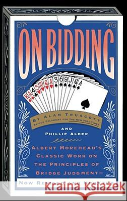 On Bidding: Albert Morehead's Classic Work on the Principles of Bidding Judgment Alan Truscott Phillip Adler 9780671664633