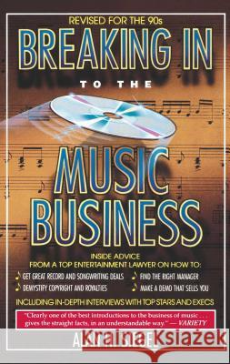 Breaking in to the Music Business Alan H. Siegel 9780671729073