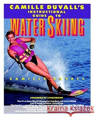 Camille Duvall's Instructional Guide to Water Skiing Camille Duvall Nancy Crowell Lynn Swann 9780671746407