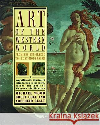 Art of the Western World: From Ancient Greece to Post Modernism Bruce Cole Michael Wood Adelheid Gealt 9780671747282 Simon & Schuster
