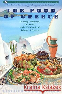 Food of Greece: Cooking, Folkways, and Travel in the Mainland and Islands of Greece Vilma Liacouras Chantiles 9780671750961