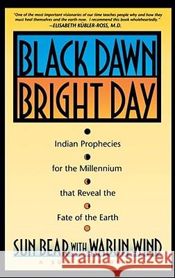 Black Dawn, Bright Day: Indian Prophecies for the Millennium That Reveal the Fate of the Earth Sun Bear                                 Sun                                      Bear Su 9780671759001