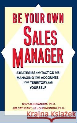 Be Your Own Sales Manager: Strategies and Tactics for Managing Your Accounts, Your Territory, and Yourself Tony Alessandra John Monoky Jim Cathcart 9780671761752
