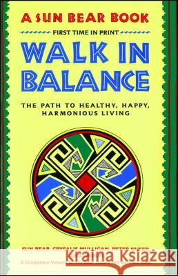 Walk in Balance: The Path to Healthy, Happy, Harmonious Living Sun Bear                                 Peter Nufer Crysalis Mulligan 9780671765644 Fireside Books