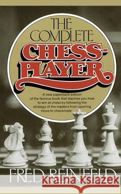 Complete Chess Player Fred Reinfeld 9780671768959 Fireside Books