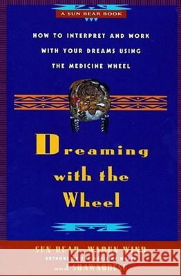Dreaming with the Wheel : How to Interpret and Work with Your Dreams Using the Medicine Wheel Sun Bear                                 Don Bell Sun Bear 9780671784164