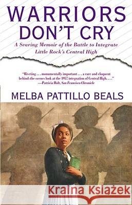 Warriors Don't Cry: A Searing Memoir of the Battle to Integrate Little Rock's Central High Melba Pattillo Beals 9780671866396