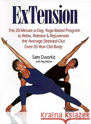 Extension: The 20-Minute-A-Day, Yoga-Based Program to Relax, Release & Rejuvenate the Average Stressed-Out Over-35-Year-Old Body Sam Dworkis Peg Moline Molly Fox 9780671866808