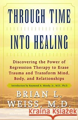 Through Time Into Healing Brian L. Weiss Raymond A., Jr. Moody 9780671867867