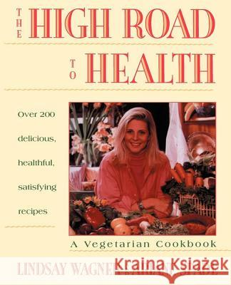 High Road to Health: A Vegetarian Cookbook Lindsay Wagner Ariane Spade 9780671872779