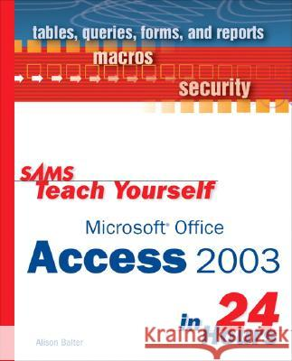 Sams Teach Yourself Microsoft Office Access 2003 in 24 Hours Alison Balter 9780672325458
