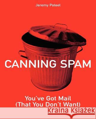 Canning Spam: You've Got Mail (That You Don't Want) Jeremy Poteet 9780672326394