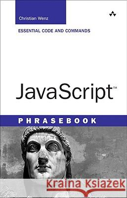 JavaScript Phrasebook: Essential Code and Commands Christian Wenz 9780672328800
