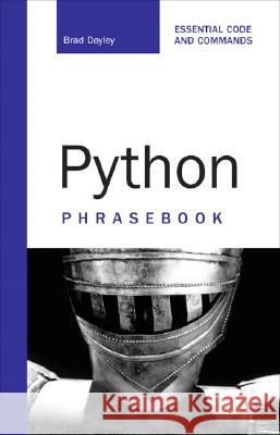 Python Phrasebook: Essential Code and Commands Brad Dayley 9780672329104