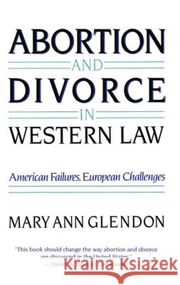 Abortion and Divorce in Western Law Mary Ann Glendon 9780674001619