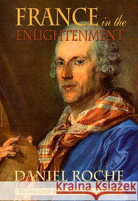 France in the Enlightenment Daniel Roche Arthur Goldhammer 9780674001992