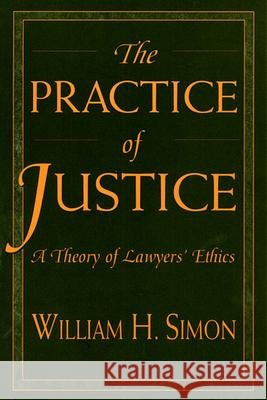 Practice of Justice: A Theory of Lawyers' Ethics William H. Simon 9780674002753