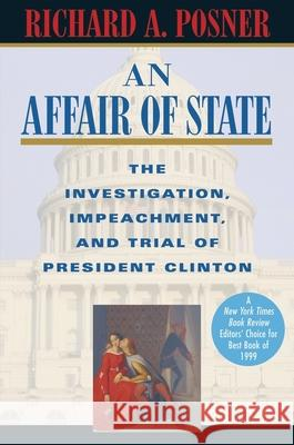 An Affair of State: The Investigation, Impeachment, and Trial of President Clinton Richard A. Posner 9780674003910 Harvard University Press