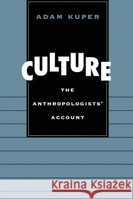 Culture: The Anthropologists' Account Adam Kuper 9780674004177 Harvard University Press