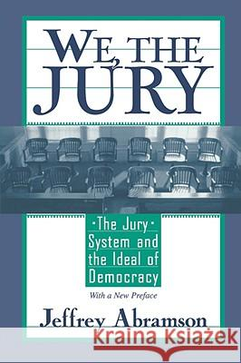 We, the Jury: The Jury System and the Ideal of Democracy Jeffrey Abramson 9780674004306