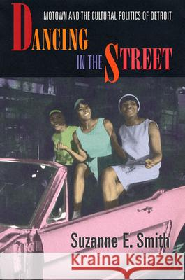 Dancing in the Street: Motown and the Cultural Politics of Detroit Suzanne E. Smith 9780674005464