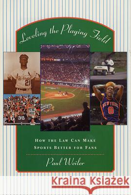 Leveling the Playing Field: How the Law Can Make Sports Better for Fans Paul C. Weiler 9780674006874