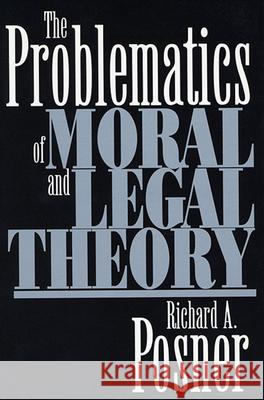 The Problematics of Moral and Legal Theory Richard A. Posner 9780674007994 Belknap Press