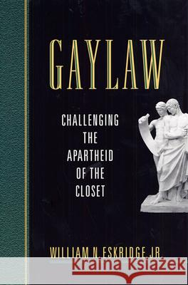 Gaylaw: Challenging the Apartheid of the Closet William N., Jr. Eskridge 9780674008045