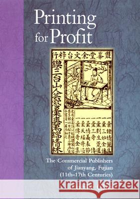 Printing for Profit: The Commercial Publishers of Jianyang, Fujian (11th-17th Centuries) Lucille Chia 9780674009554