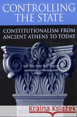 Controlling the State : Constitutionalism from Ancient Athens to Today Scott Gordon 9780674009776