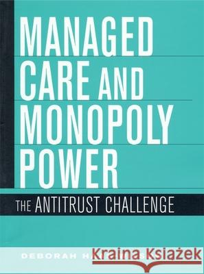 Managed Care and Monopoly Power: The Antitrust Challenge Deborah Haas-Wilson 9780674010529