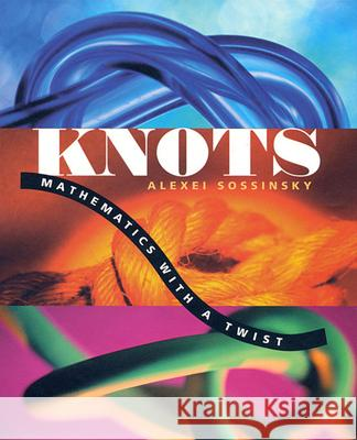 Knots: Mathematics with a Twist Alexei Sossinsky Giselle Weiss 9780674013810