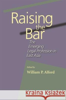 Raising the Bar: The Emerging Legal Profession in East Asia William P. Alford 9780674014527